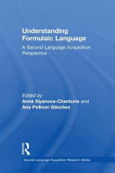 Understanding Formulaic Language : leading researchers in the field to provide a...
