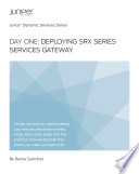 Day One Deploying Srx Series Services Gateways