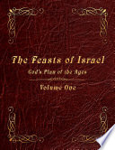 The Feasts of Israel  God s Plan of the Ages   Volume 1