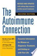 The Autoimmune Connection  Essential Information for Women on Diagnosis  Treatment  and Getting On With Your Life