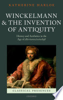 Winckelmann And The Invention Of Antiquity : the modern study of antiquity, altertumswissenschaft, in...