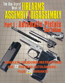 The Gun Digest Book of Firearms Assembly Disassembly Part I   Automatic Pistols