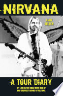 Nirvana   A Tour Diary  My Life on the Road with One of the Greatest Bands of All Time