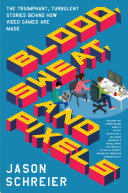 Blood, Sweat, And Pixels : creative and technical logistics that go into...