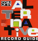 Spin Alternative Record Guide : music from the earliest influences to the...