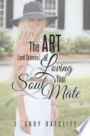 The Art And Science Of Loving Your Soulmate Men Read This Book Women If He Won T Buy It For Him