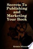 SecretsTo Publishing and Marketing Your Book