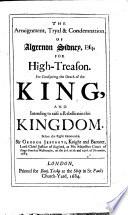 The Arraignment  Tryal   Condemnation of Algernon Sidney  Esq  for High treason