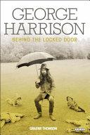 George Harrison : behind the locked door / Graeme Thomson.