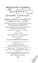 a-new-spanish-grammar-or-the-elements-of-the-spanish-language-containing-an-easy-and-compendious-method-to-speak-and-write-it-correctly-to-which-is-added-an-english-grammar-for-the-use-of-spaniards-new-ed-carefully-rev-and-imp-by-raymundo-del-pueyo
