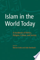 Islam in the World Today  A Handbook of Politics  Religion  Culture  and Society