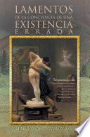 LAMENTOS DE LA CONCIENCIA De Una EXISTENCIA ERRADA : tiempo y en el espacio de este...