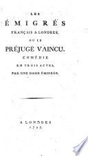 Les émigrés français à Londres, ou le préjugé vaincu
