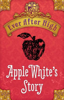 Ever After High  Apple White s Story