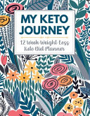 My Keto Journey 12 Week Weight Loss Keto Diet Planner