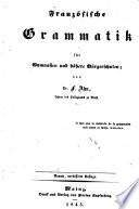 Franz  sische Grammatik f  r Gymnasien und h  here B  rgerschulen