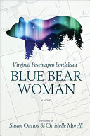Blue Bear Woman : quebec written by an indigenous woman. the...