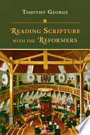 Reading Scripture With The Reformers : theological thinking was fueled by a...