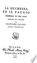 La Duchessa ed il paggio  Commedia in 3 atti trad  dal francese da Clotilde Sacchi