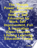 The People Power Education Superbook Book 4 Self Education For Work Self Improvement Fun Inspiration Open Courses Lifelong Learning Education Travel