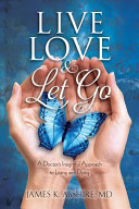 Live Love And Let Go A Doctor S Insightful Approach To Living And Dying