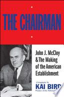 The Chairman: John J McCloy & The Making of the American Establishment