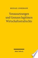 Voraussetzungen und Grenzen legitimen Wirtschaftsstrafrechts