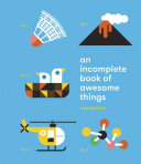 An Incomplete Book Of Awesome Things book