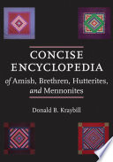 Concise Encyclopedia of Amish  Brethren  Hutterites  and Mennonites