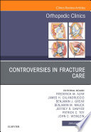 Controversies In Fracture Care An Issue Of Orthopedic Clinics  book
