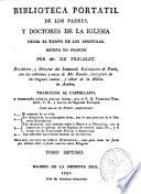 Biblioteca portatil de los Padres  y doctores de la Iglesia desde el tiempo de los apostoles