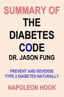 Summary Of The Diabetes Code By Dr Jason Fung Prevent And Reverse Type 2 Diabetes Naturally
