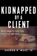 Kidnapped by a client : the incredible true story of an attorney's fight for justice document cover