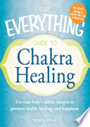 The Everything Guide To Chakra Healing
