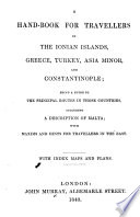 A Hand Book for Travellers in the Ionian Islands  Greece  Turkey  Asia Minor  and Constantinople     including a description of Malta  with maxims and hints for travellers in the East  With index maps and plans