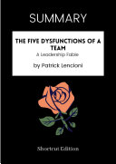 SUMMARY - The Five Dysfunctions Of A Team: A Leadership Fable By Patrick Lencioni Book