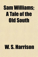 Sam Williams; A Tale of the Old South