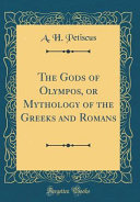 The Gods of Olympos  Or Mythology of the Greeks and Romans  Classic Reprint