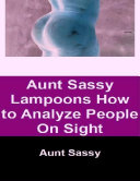 Aunt Sassy Lampoons How To Analyze People On Sight