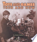 Toys And Games Then And Now : years, including such topics as how playgrounds differ...