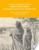THE WESTERN CREE  Pakisimotan Wi Iniwak  MASKI PITON S BAND  Maskepetoon  Broken Arm  of PLAINS CREE Volume 2   Post 1860  Appendicies