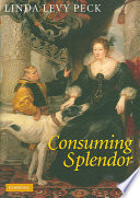 Consuming splendor : society and culture in seventeenth-century England