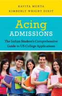 Acing Admissions  The Indian Student s Comprehensive Guide to US CollegeApplications