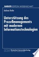 Unterstützung des Prozeßmanagements mit modernen Informationstechnologien