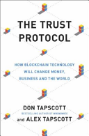 The Trust Protocol: How Blockchain Technology Will Change Money, Business and the World
