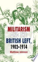 Militarism and the British Left  1902 1914