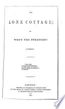 The Lone Cottage; Or, Who's The Stranger? : ...