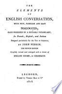 The Elements of English Conversation  with New  Familiar and Easy Dialogues     in French  English  and Italian     Fourth Edition  Carefully Revised and Enlarged with a Choice of English Idioms  by Chambaud