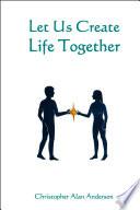 Let Us Create Life Together