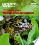 Gardeners  World  101 Ideas for a Wildlife friendly Garden